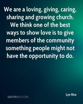 Lyn Rice  - We are a loving, giving, caring, sharing and growing church. We think one of the best ways to show love is to give members of the community something people might not have the opportunity to do.