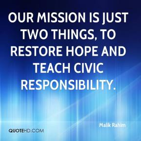 Malik Rahim  - Our mission is just two things, to restore hope and teach civic responsibility.