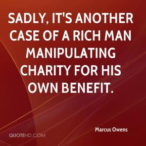 Marcus Owens  - Sadly, it's another case of a rich man manipulating charity for his own benefit.