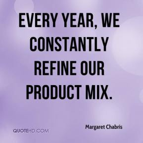 Margaret Chabris  - Every year, we constantly refine our product mix.