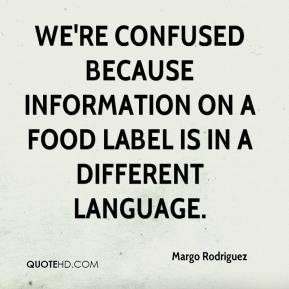 Margo Rodriguez  - We're confused because information on a food label is in a different language.