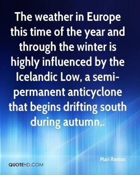 Mari Ramos  - The weather in Europe this time of the year and through the winter is highly influenced by the Icelandic Low, a semi-permanent anticyclone that begins drifting south during autumn.