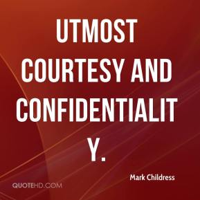 Mark Childress  - utmost courtesy and confidentiality.