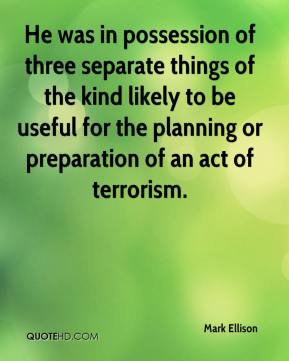 Mark Ellison  - He was in possession of three separate things of the kind likely to be useful for the planning or preparation of an act of terrorism.