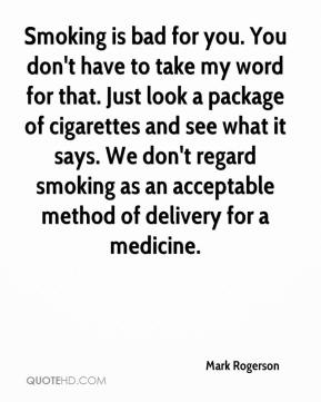 Mark Rogerson  - Smoking is bad for you. You don't have to take my word for that. Just look a package of cigarettes and see what it says. We don't regard smoking as an acceptable method of delivery for a medicine.