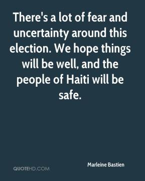 Marleine Bastien  - There's a lot of fear and uncertainty around this election. We hope things will be well, and the people of Haiti will be safe.