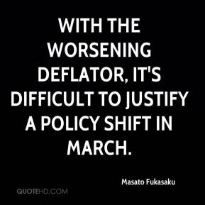 Masato Fukasaku  - With the worsening deflator, it's difficult to justify a policy shift in March.
