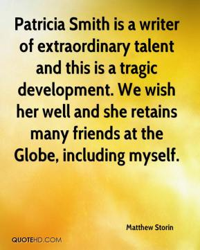 Matthew Storin  - Patricia Smith is a writer of extraordinary talent and this is a tragic development. We wish her well and she retains many friends at the Globe, including myself.