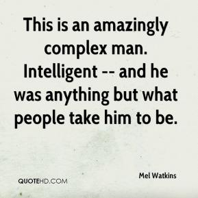 Mel Watkins  - This is an amazingly complex man. Intelligent -- and he was anything but what people take him to be.