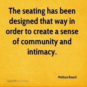 Melissa Beard  - The seating has been designed that way in order to create a sense of community and intimacy.