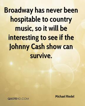 Michael Riedel  - Broadway has never been hospitable to country music, so it will be interesting to see if the Johnny Cash show can survive.