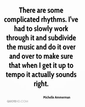 Michelle Ammerman  - There are some complicated rhythms. I've had to slowly work through it and subdivide the music and do it over and over to make sure that when I get it up to tempo it actually sounds right.