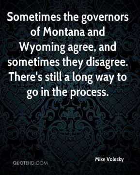 Mike Volesky  - Sometimes the governors of Montana and Wyoming agree, and sometimes they disagree. There's still a long way to go in the process.