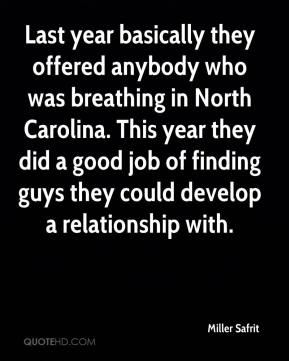 Miller Safrit  - Last year basically they offered anybody who was breathing in North Carolina. This year they did a good job of finding guys they could develop a relationship with.