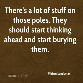 Miriam Landsman  - There's a lot of stuff on those poles. They should start thinking ahead and start burying them.