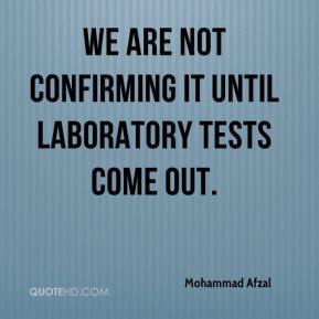 Mohammad Afzal  - We are not confirming it until laboratory tests come out.