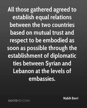 All those gathered agreed to establish equal relations between the two countries based on mutual trust and respect to be embodied as soon as possible through the establishment of diplomatic ties between Syrian and Lebanon at the levels of embassies.