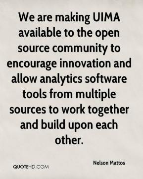 We are making UIMA available to the open source community to encourage innovation and allow analytics software tools from multiple sources to work together and build upon each other.