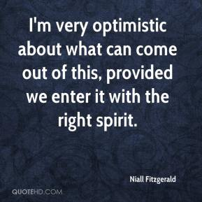 Niall Fitzgerald  - I'm very optimistic about what can come out of this, provided we enter it with the right spirit.