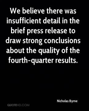 Nicholas Byrne  - We believe there was insufficient detail in the brief press release to draw strong conclusions about the quality of the fourth-quarter results.