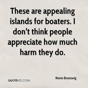 These are appealing islands for boaters. I don't think people appreciate how much harm they do.