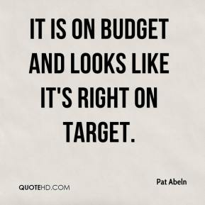 Pat Abeln  - It is on budget and looks like it's right on target.