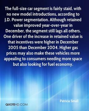 Patricia Small  - The full-size car segment is fairly staid, with no new model introductions, according to J.D. Power segmentation. Although retained value improved year-over-year in December, the segment still lags all others. One driver of the increase in retained value is that incentives were higher in December 2005 than December 2004. Higher gas prices may also make these vehicles more appealing to consumers needing more space but also looking for fuel economy.