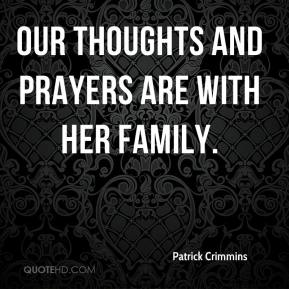 Patrick Crimmins  - Our thoughts and prayers are with her family.