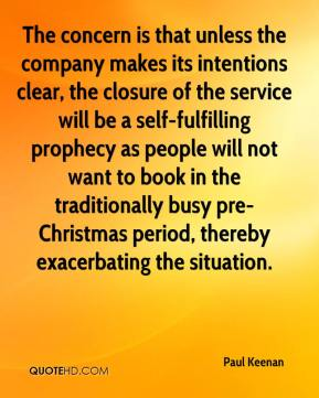 Paul Keenan  - The concern is that unless the company makes its intentions clear, the closure of the service will be a self-fulfilling prophecy as people will not want to book in the traditionally busy pre-Christmas period, thereby exacerbating the situation.