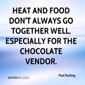 Paul Rushing  - Heat and food don't always go together well, especially for the chocolate vendor.