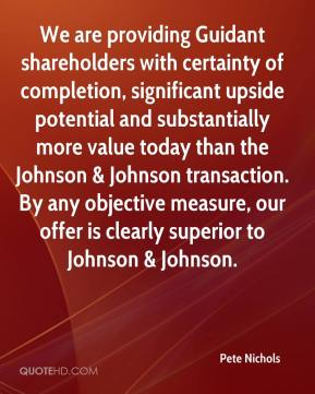 Pete Nichols  - We are providing Guidant shareholders with certainty of completion, significant upside potential and substantially more value today than the Johnson & Johnson transaction. By any objective measure, our offer is clearly superior to Johnson & Johnson.