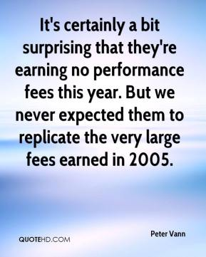 Peter Vann  - It's certainly a bit surprising that they're earning no performance fees this year. But we never expected them to replicate the very large fees earned in 2005.