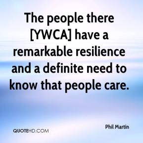 Phil Martin  - The people there [YWCA] have a remarkable resilience and a definite need to know that people care.
