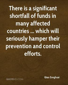 Qiao Zonghuai  - There is a significant shortfall of funds in many affected countries ... which will seriously hamper their prevention and control efforts.