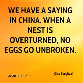 Qiao Zonghuai  - We have a saying in China. When a nest is overturned, no eggs go unbroken.