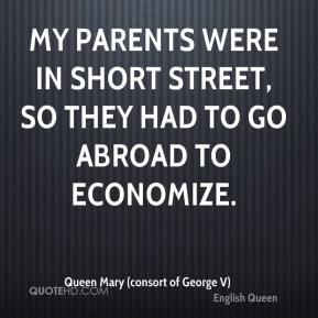 My parents were in short street, so they had to go abroad to economize.