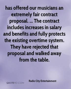 has offered our musicians an extremely fair contract proposal. ... The contract includes increases in salary and benefits and fully protects the existing overtime system. They have rejected that proposal and walked away from the table.