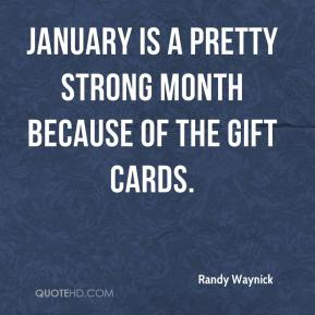 Randy Waynick  - January is a pretty strong month because of the gift cards.