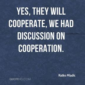 Yes, they will cooperate, we had discussion on cooperation.