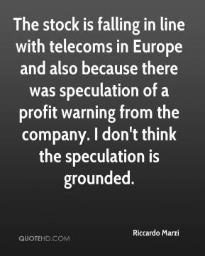 Riccardo Marzi  - The stock is falling in line with telecoms in Europe and also because there was speculation of a profit warning from the company. I don't think the speculation is grounded.