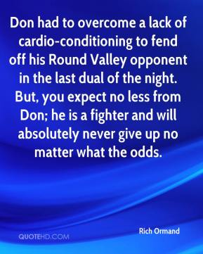 Rich Ormand  - Don had to overcome a lack of cardio-conditioning to fend off his Round Valley opponent in the last dual of the night. But, you expect no less from Don; he is a fighter and will absolutely never give up no matter what the odds.