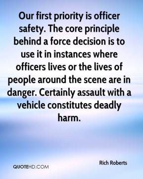 Rich Roberts  - Our first priority is officer safety. The core principle behind a force decision is to use it in instances where officers lives or the lives of people around the scene are in danger. Certainly assault with a vehicle constitutes deadly harm.