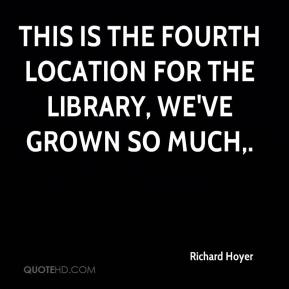 Richard Hoyer  - This is the fourth location for the library, we've grown so much.