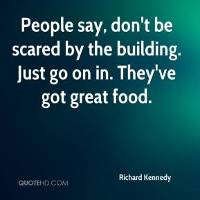 Richard Kennedy  - People say, don't be scared by the building. Just go on in. They've got great food.