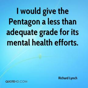 Richard Lynch  - I would give the Pentagon a less than adequate grade for its mental health efforts.