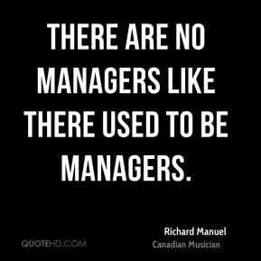 There are no managers like there used to be managers.