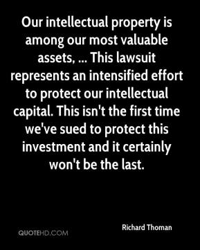 Richard Thoman  - Our intellectual property is among our most valuable assets, ... This lawsuit represents an intensified effort to protect our intellectual capital. This isn't the first time we've sued to protect this investment and it certainly won't be the last.