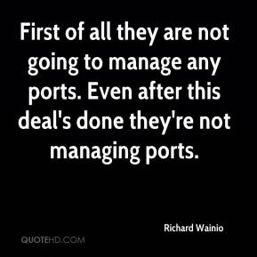 Richard Wainio  - First of all they are not going to manage any ports. Even after this deal's done they're not managing ports.