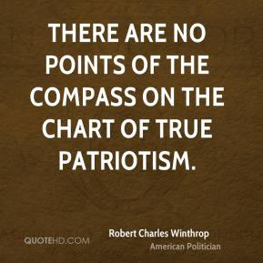 There are no points of the compass on the chart of true patriotism.