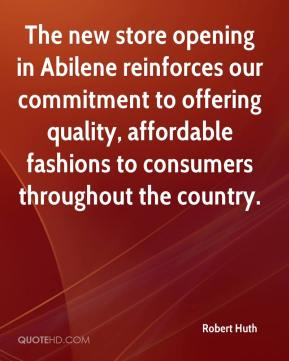 Robert Huth  - The new store opening in Abilene reinforces our commitment to offering quality, affordable fashions to consumers throughout the country.